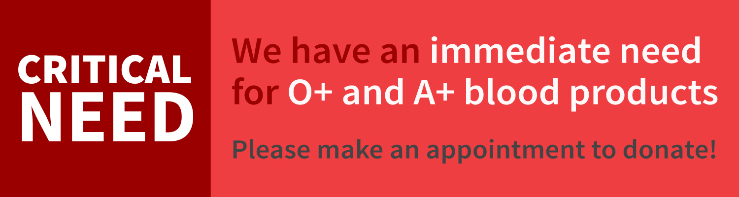 Immediate need for O+ and A+