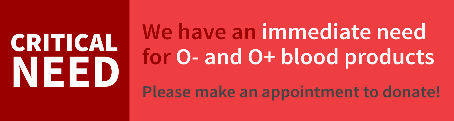 We have a critical need for O- and O+ blood products
