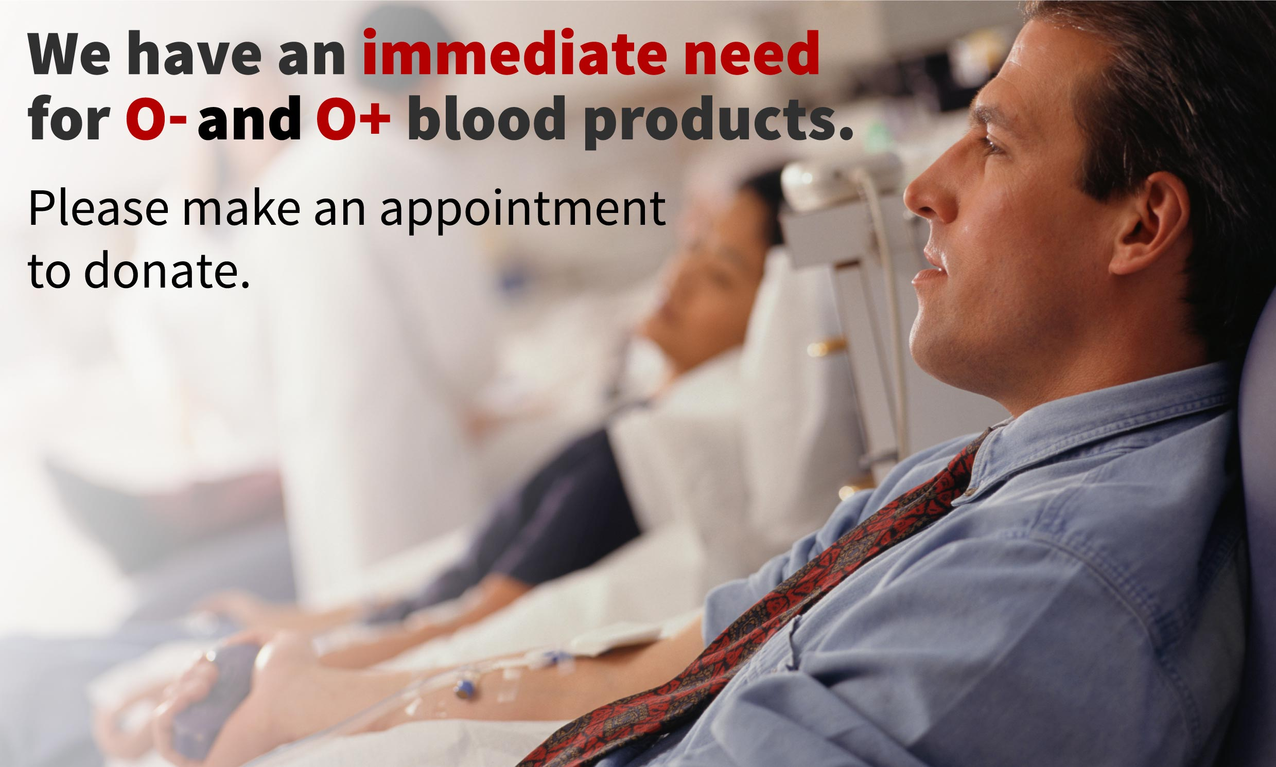 We have a summer blood need for O- and O+ blood products
