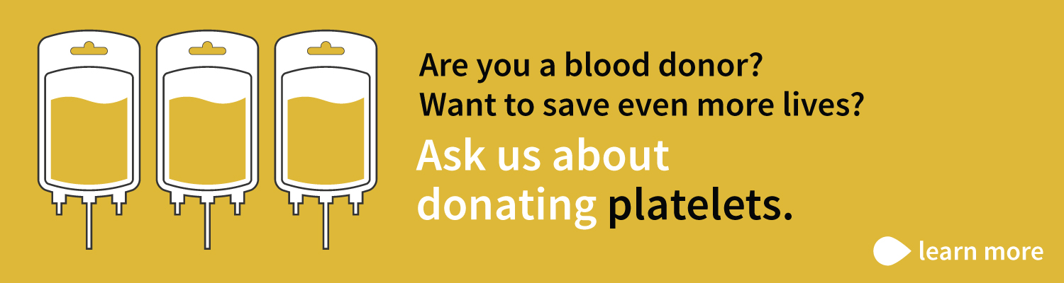 Donate platelets to save even more lives